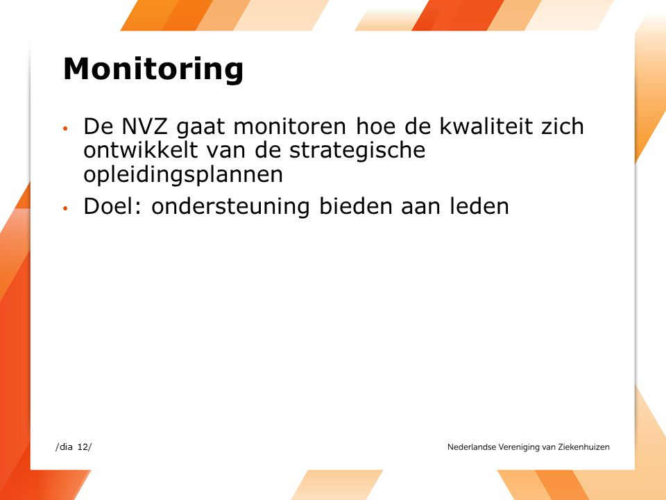 Monitoring De NVZ gaat monitoren hoe de kwaliteit zich ontwikkelt van de strategische opleidingsplannen Doel: ondersteuning bieden aan leden /dia 12/