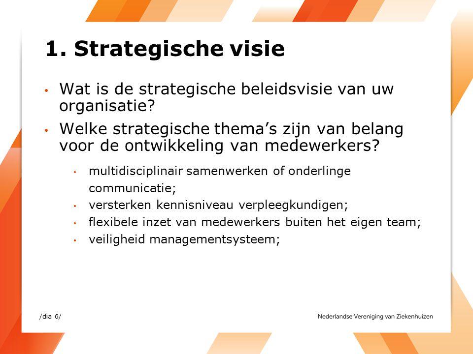 1. Strategische visie Wat is de strategische beleidsvisie van uw organisatie? Welke strategische thema's zijn van belang voor de ontwikkeling van mede