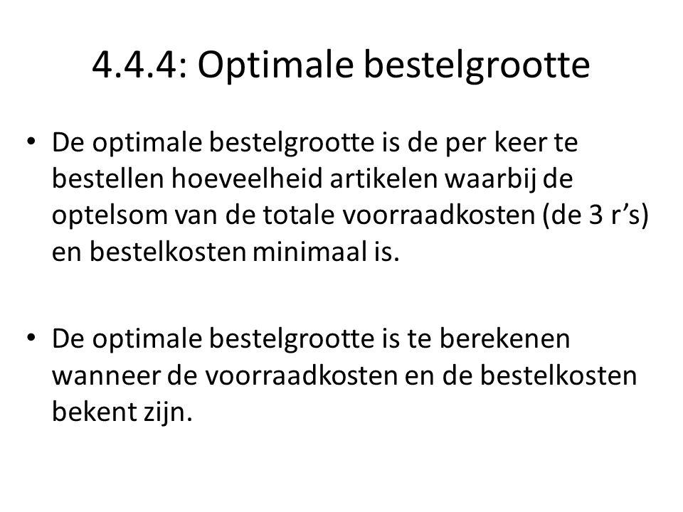4.4.4: Optimale bestelgrootte De optimale bestelgrootte is de per keer te bestellen hoeveelheid artikelen waarbij de optelsom van de totale voorraadkosten (de 3 r's) en bestelkosten minimaal is.