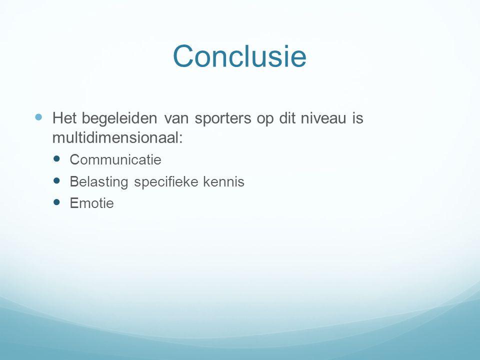 Conclusie Het begeleiden van sporters op dit niveau is multidimensionaal: Communicatie Belasting specifieke kennis Emotie