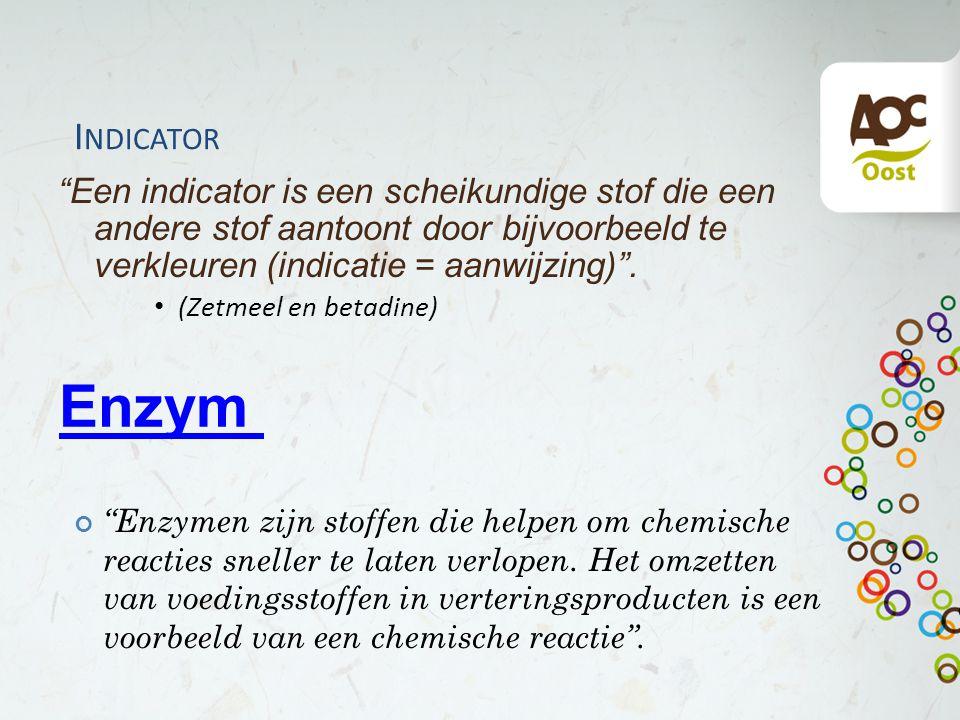 Enzym Een indicator is een scheikundige stof die een andere stof aantoont door bijvoorbeeld te verkleuren (indicatie = aanwijzing) .