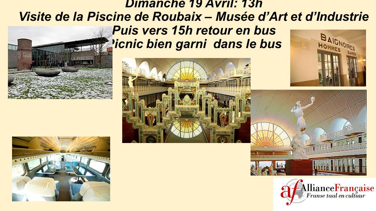 Dimanche 19 Avril: 13h Visite de la Piscine de Roubaix – Musée d'Art et d'Industrie Puis vers 15h retour en bus Picnic bien garni dans le bus