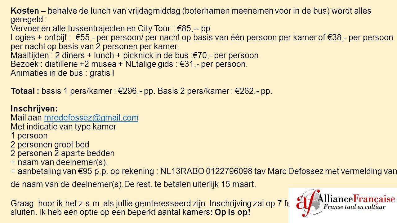 Kosten – behalve de lunch van vrijdagmiddag (boterhamen meenemen voor in de bus) wordt alles geregeld : Vervoer en alle tussentrajecten en City Tour : €85,-- pp.