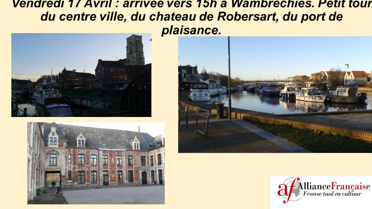 Vendredi 17 Avril : arrivée vers 15h a Wambrechies. Petit tour du centre ville, du chateau de Robersart, du port de plaisance.