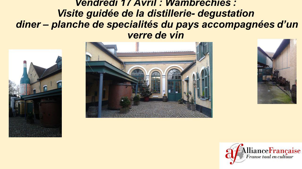 Vendredi 17 Avril : Wambrechies : Visite guidée de la distillerie- degustation diner – planche de specialités du pays accompagnées d'un verre de vin