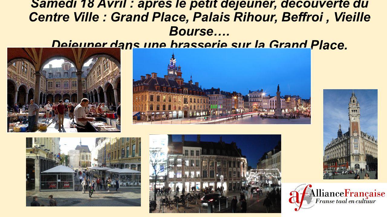Samedi 18 Avril : apres le petit dejeuner, decouverte du Centre Ville : Grand Place, Palais Rihour, Beffroi, Vieille Bourse…. Dejeuner dans une brasse