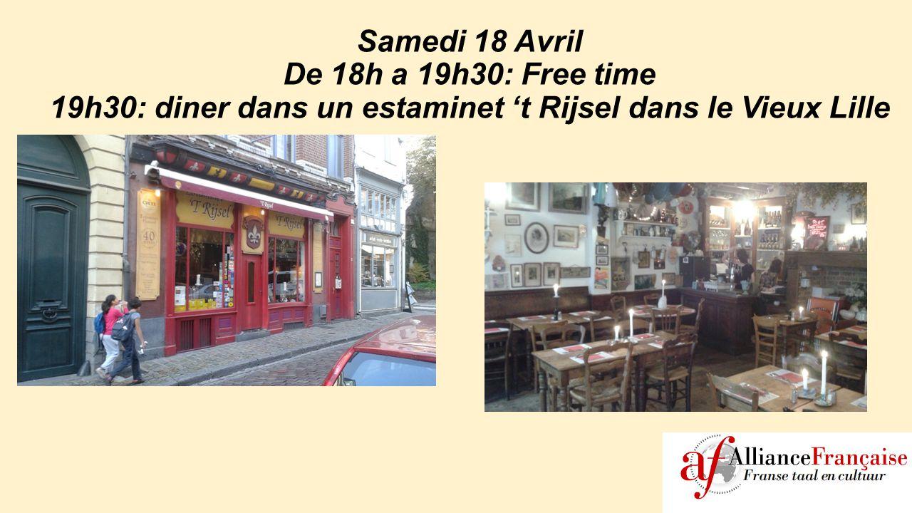 Samedi 18 Avril De 18h a 19h30: Free time 19h30: diner dans un estaminet 't Rijsel dans le Vieux Lille