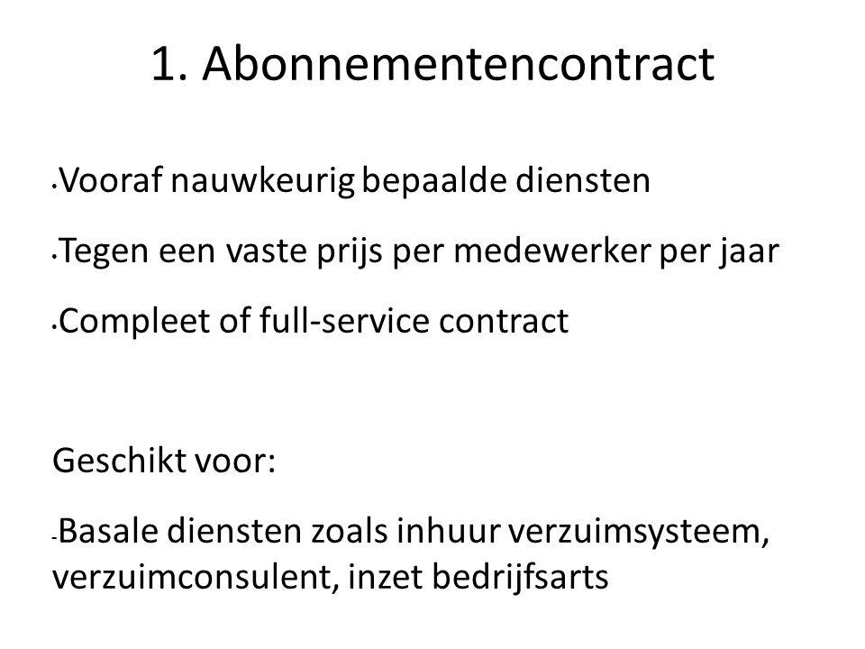 1. Abonnementencontract Vooraf nauwkeurig bepaalde diensten Tegen een vaste prijs per medewerker per jaar Compleet of full-service contract Geschikt v