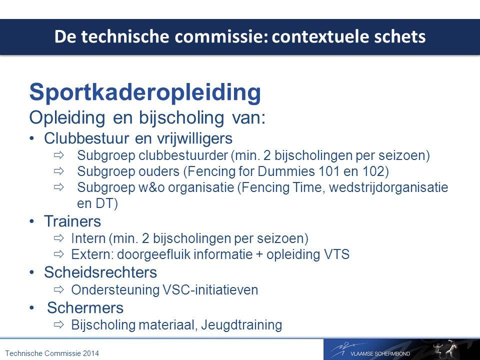 De technische commissie: contextuele schets Technische Commissie 2014 Sportkaderopleiding Opleiding en bijscholing van: Clubbestuur en vrijwilligers  Subgroep clubbestuurder (min.