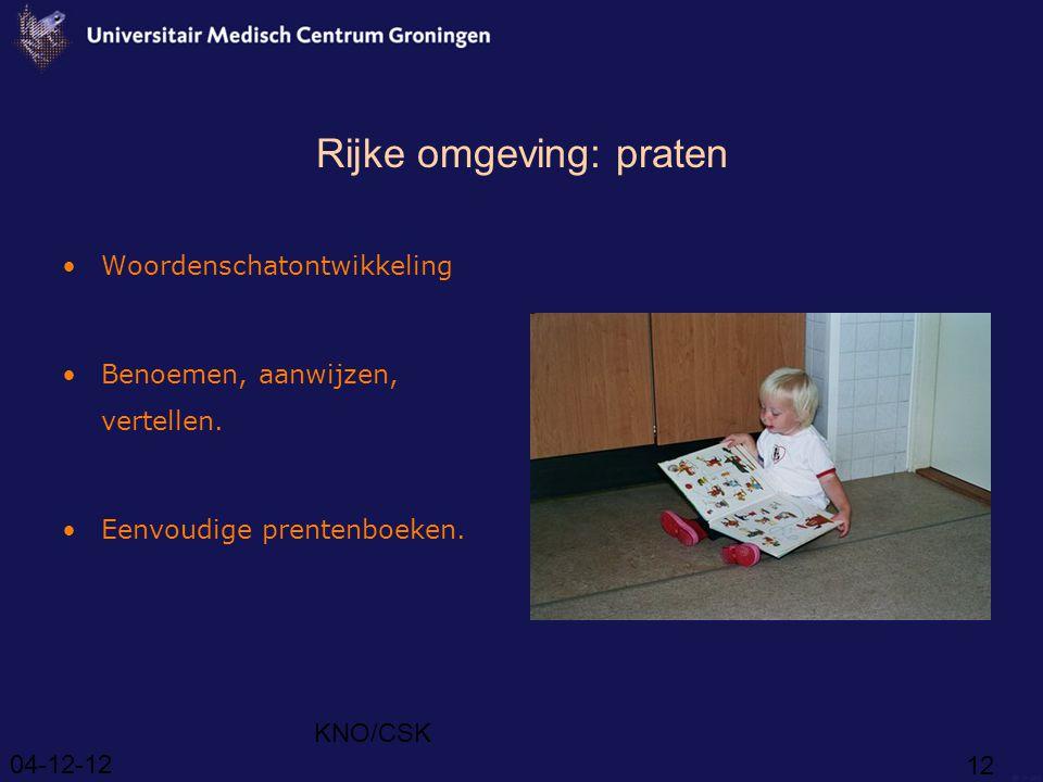 04-12-12 KNO/CSK 12 Rijke omgeving: praten Woordenschatontwikkeling Benoemen, aanwijzen, vertellen.