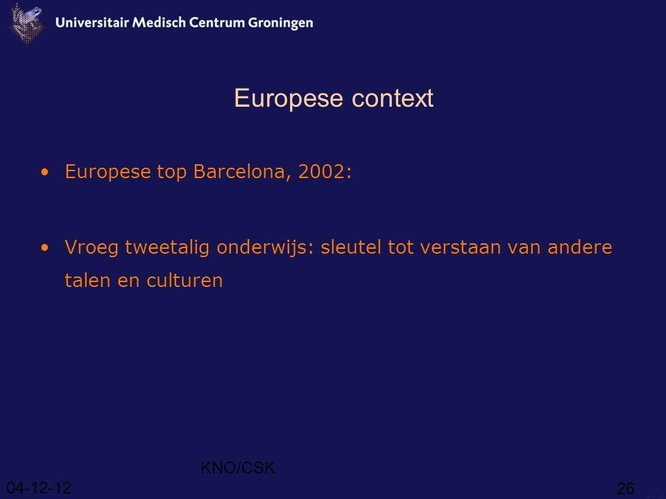 04-12-12 KNO/CSK 26 Europese context Europese top Barcelona, 2002: Vroeg tweetalig onderwijs: sleutel tot verstaan van andere talen en culturen