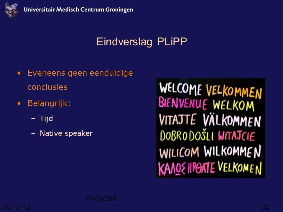 04-12-12 KNO/CSK 37 Eindverslag PLiPP Eveneens geen eenduidige conclusies Belangrijk: –Tijd –Native speaker