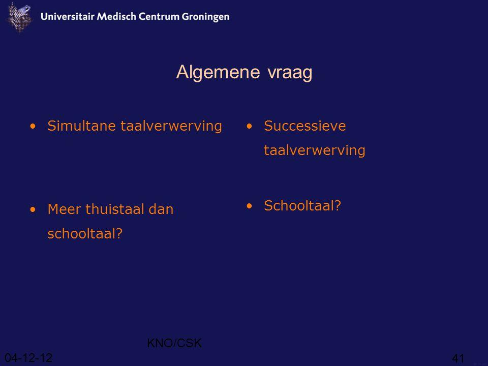 04-12-12 KNO/CSK 41 Algemene vraag Simultane taalverwerving Meer thuistaal dan schooltaal.