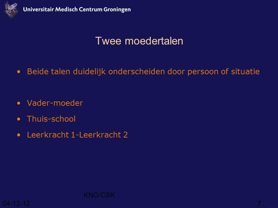 04-12-12 KNO/CSK 7 Twee moedertalen Beide talen duidelijk onderscheiden door persoon of situatie Vader-moeder Thuis-school Leerkracht 1-Leerkracht 2