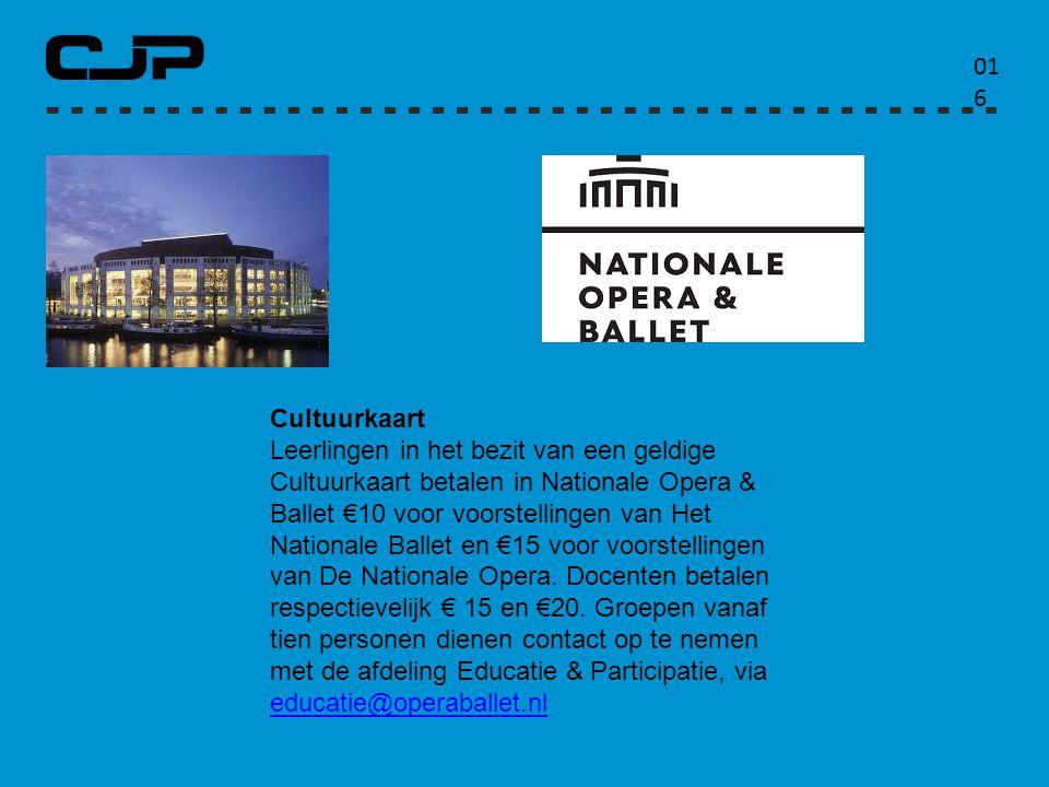 01616 Cultuurkaart Leerlingen in het bezit van een geldige Cultuurkaart betalen in Nationale Opera & Ballet €10 voor voorstellingen van Het Nationale Ballet en €15 voor voorstellingen van De Nationale Opera.