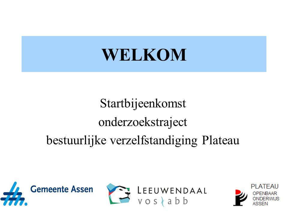 WELKOM Startbijeenkomst onderzoekstraject bestuurlijke verzelfstandiging Plateau