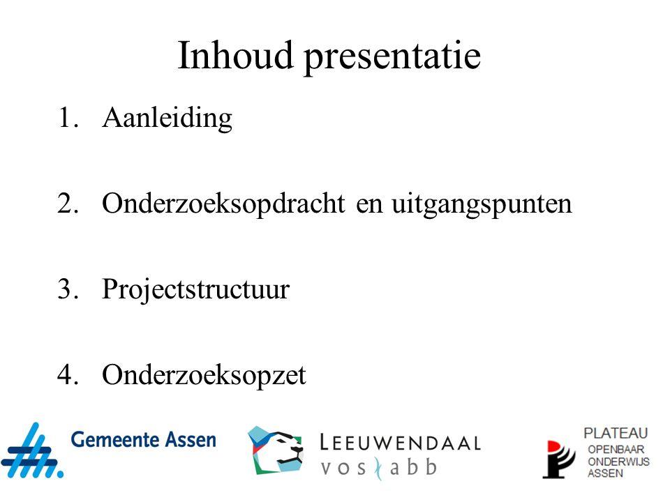 Inhoud presentatie 1.Aanleiding 2.Onderzoeksopdracht en uitgangspunten 3.Projectstructuur 4.Onderzoeksopzet
