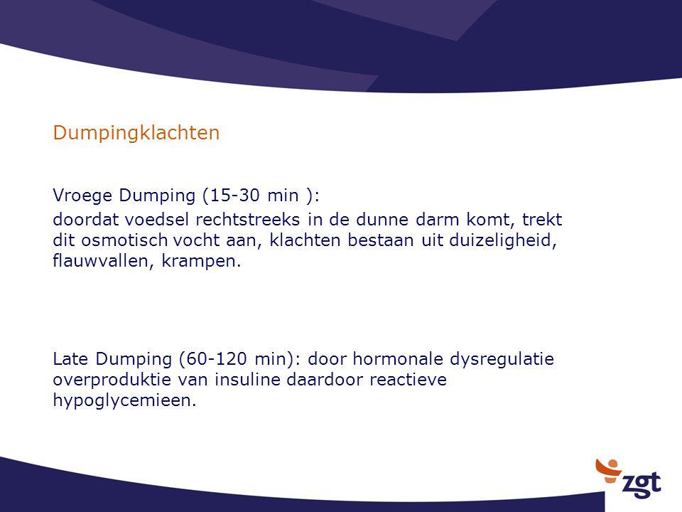 Dumpingklachten Vroege Dumping (15-30 min ): doordat voedsel rechtstreeks in de dunne darm komt, trekt dit osmotisch vocht aan, klachten bestaan uit d