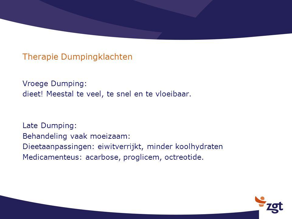 Therapie Dumpingklachten Vroege Dumping: dieet! Meestal te veel, te snel en te vloeibaar. Late Dumping: Behandeling vaak moeizaam: Dieetaanpassingen: