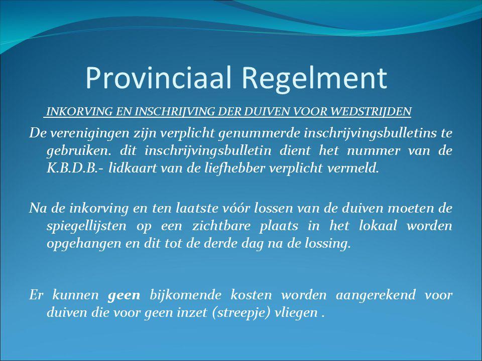 Provinciaal Regelment INKORVING EN INSCHRIJVING DER DUIVEN VOOR WEDSTRIJDEN De verenigingen zijn verplicht genummerde inschrijvingsbulletins te gebruiken.
