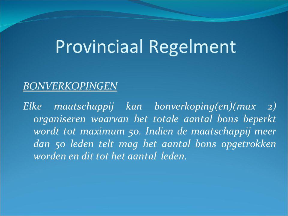 Provinciaal Regelment BONVERKOPINGEN Elke maatschappij kan bonverkoping(en)(max 2) organiseren waarvan het totale aantal bons beperkt wordt tot maximu
