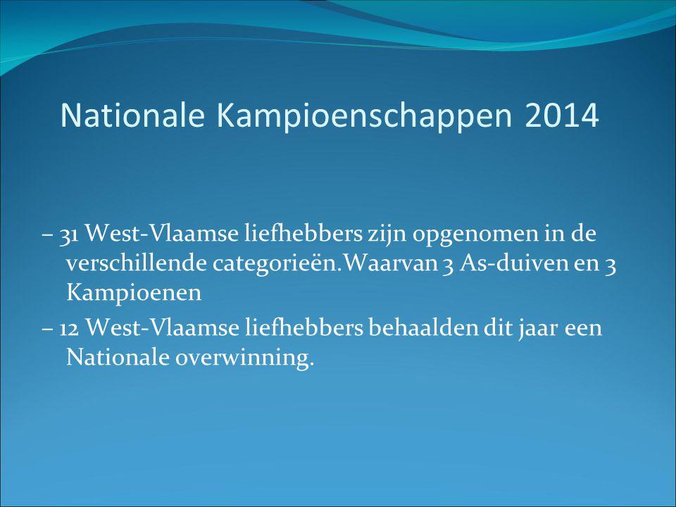Nationale Kampioenschappen 2014 – 31 West-Vlaamse liefhebbers zijn opgenomen in de verschillende categorieën.Waarvan 3 As-duiven en 3 Kampioenen – 12 West-Vlaamse liefhebbers behaalden dit jaar een Nationale overwinning.
