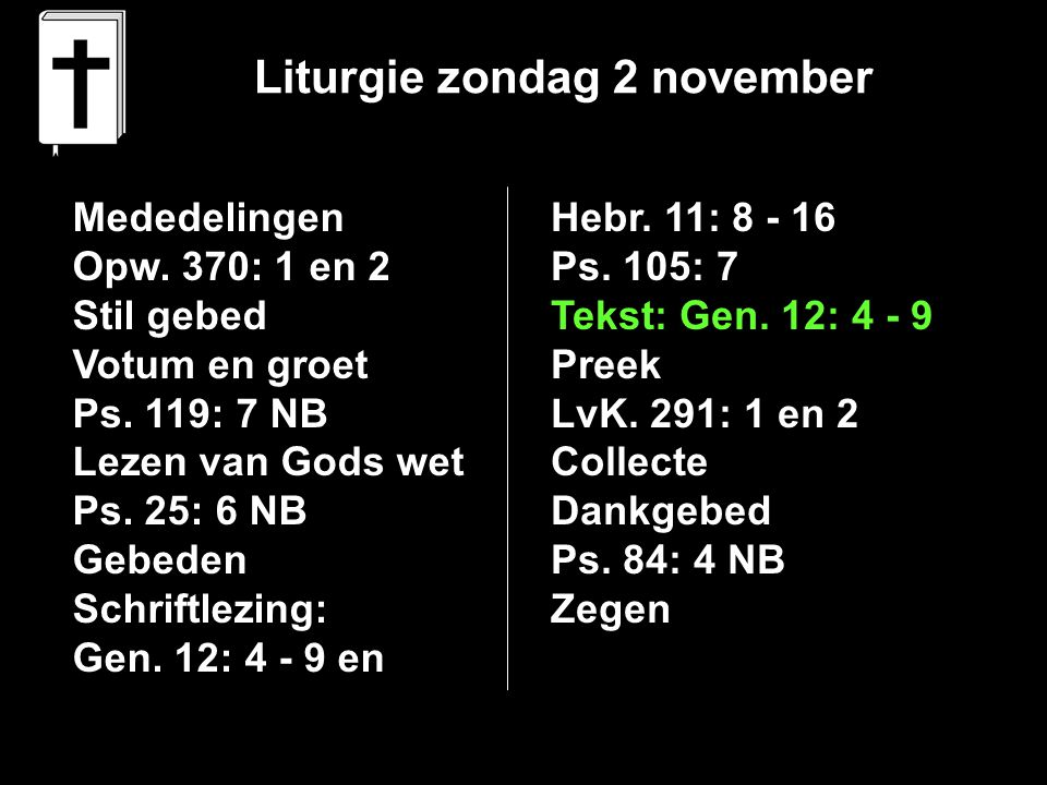 Liturgie zondag 2 november Mededelingen Opw. 370: 1 en 2 Stil gebed Votum en groet Ps.