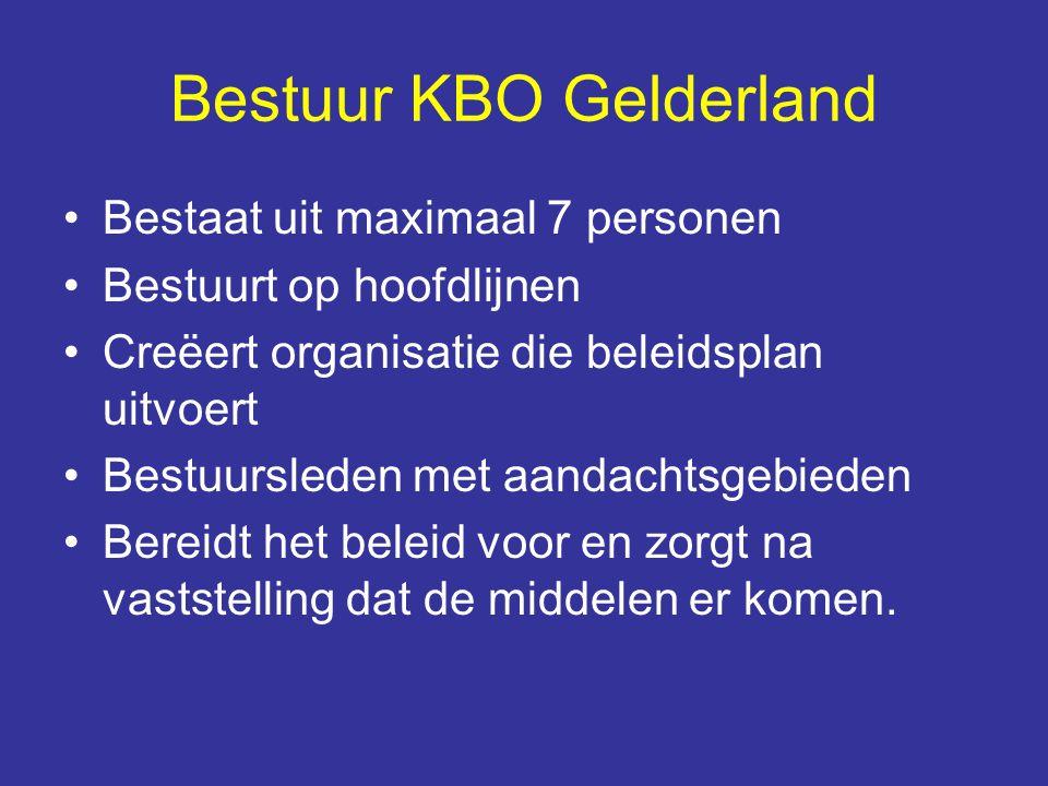 Bestuur KBO Gelderland Bestaat uit maximaal 7 personen Bestuurt op hoofdlijnen Creëert organisatie die beleidsplan uitvoert Bestuursleden met aandacht