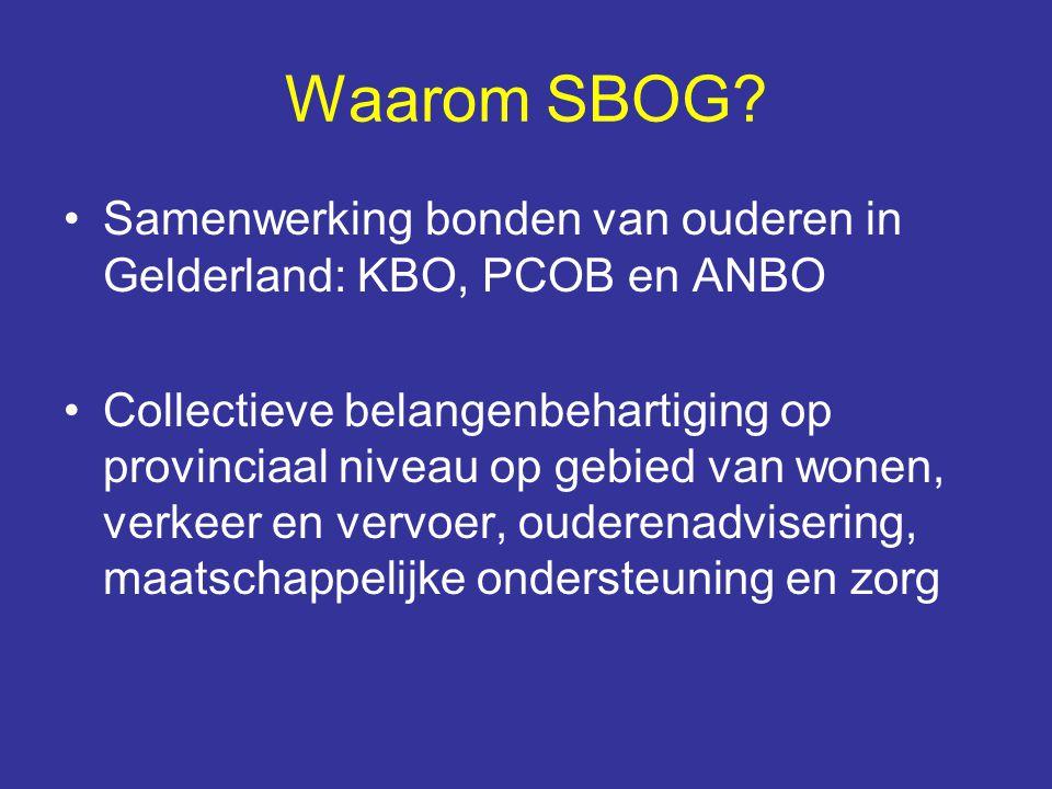 Waarom SBOG? Samenwerking bonden van ouderen in Gelderland: KBO, PCOB en ANBO Collectieve belangenbehartiging op provinciaal niveau op gebied van wone
