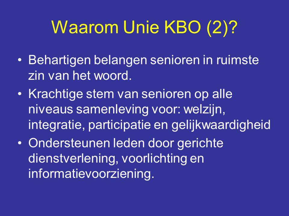 Waarom Unie KBO (2)? Behartigen belangen senioren in ruimste zin van het woord. Krachtige stem van senioren op alle niveaus samenleving voor: welzijn,