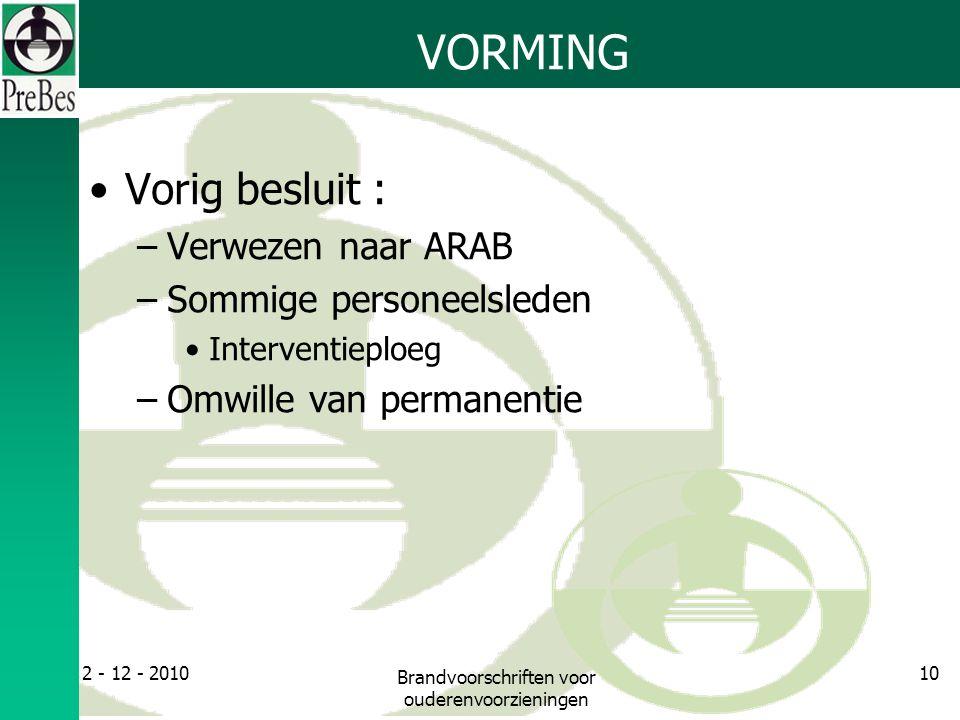 VORMING Vorig besluit : –Verwezen naar ARAB –Sommige personeelsleden Interventieploeg –Omwille van permanentie 2 - 12 - 2010 Brandvoorschriften voor ouderenvoorzieningen 10