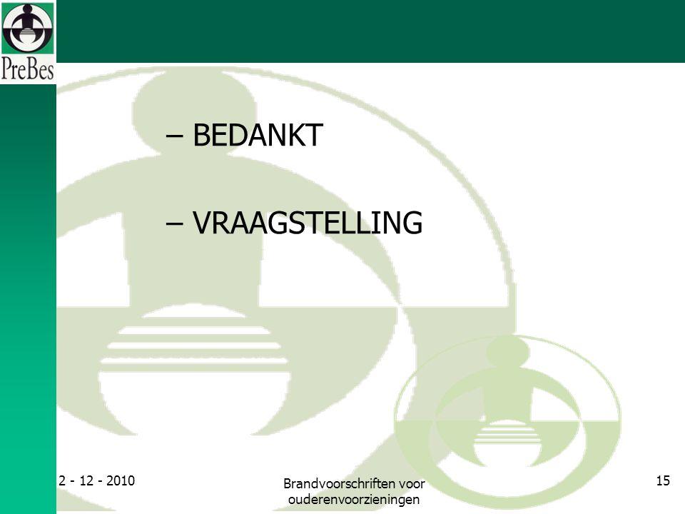 – BEDANKT – VRAAGSTELLING 2 - 12 - 2010 Brandvoorschriften voor ouderenvoorzieningen 15