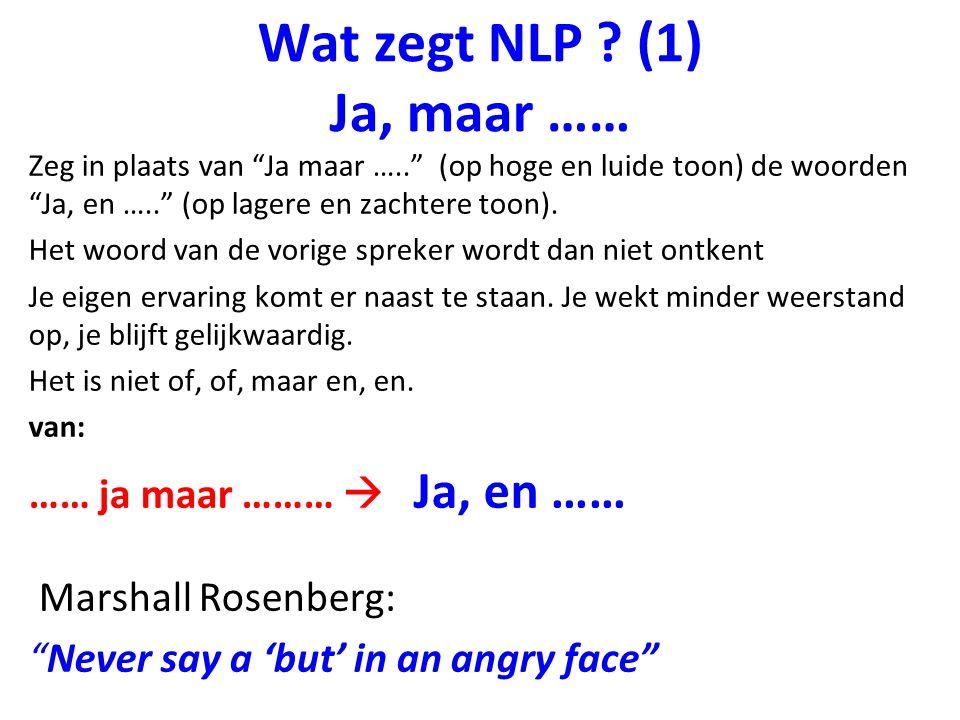 """Wat zegt NLP ? (1) Ja, maar …… Zeg in plaats van """"Ja maar ….."""" (op hoge en luide toon) de woorden """"Ja, en ….."""" (op lagere en zachtere toon). Het woord"""