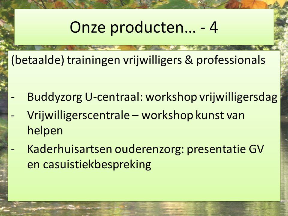 Onze producten… - 4 (betaalde) trainingen vrijwilligers & professionals -Buddyzorg U-centraal: workshop vrijwilligersdag -Vrijwilligerscentrale – work