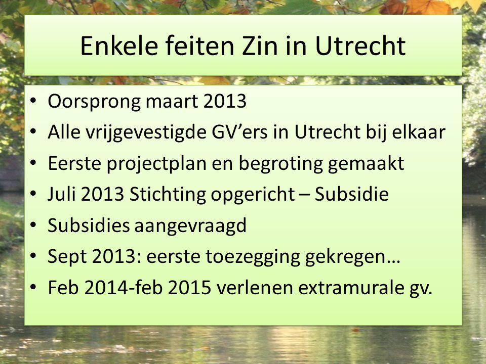 Enkele feiten Zin in Utrecht Oorsprong maart 2013 Alle vrijgevestigde GV'ers in Utrecht bij elkaar Eerste projectplan en begroting gemaakt Juli 2013 S