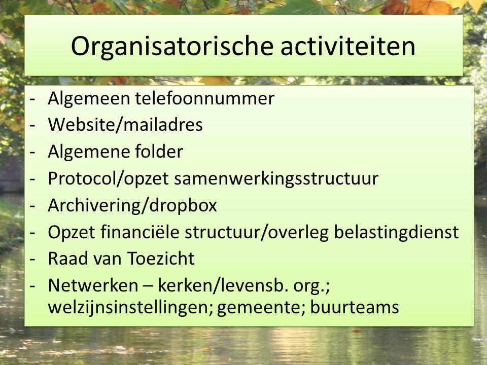 Organisatorische activiteiten -Algemeen telefoonnummer -Website/mailadres -Algemene folder -Protocol/opzet samenwerkingsstructuur -Archivering/dropbox