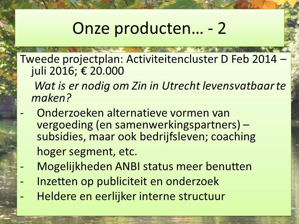 Onze producten… - 2 Tweede projectplan: Activiteitencluster D Feb 2014 – juli 2016; € 20.000 Wat is er nodig om Zin in Utrecht levensvatbaar te maken.