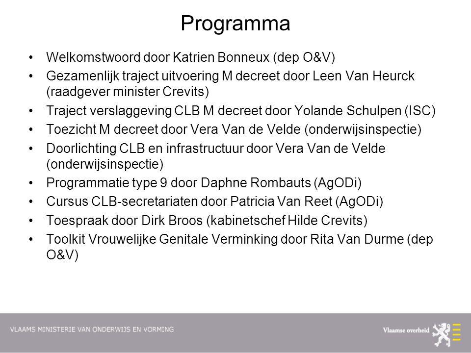 Programma Welkomstwoord door Katrien Bonneux (dep O&V) Gezamenlijk traject uitvoering M decreet door Leen Van Heurck (raadgever minister Crevits) Traj