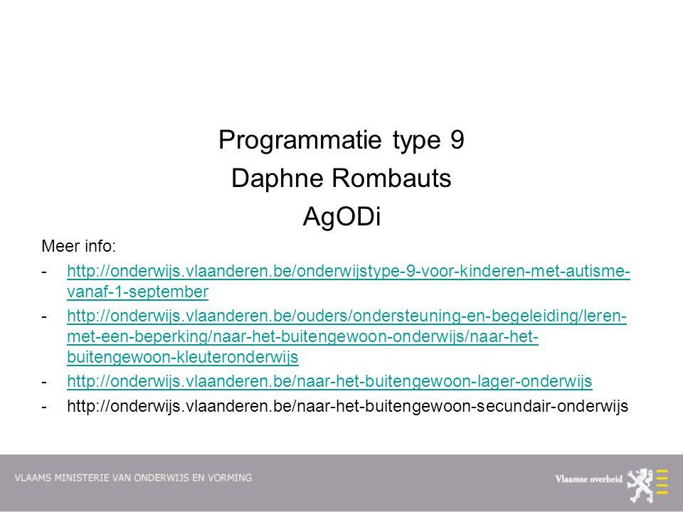 Programmatie type 9 Daphne Rombauts AgODi Meer info: -http://onderwijs.vlaanderen.be/onderwijstype-9-voor-kinderen-met-autisme- vanaf-1-septemberhttp: