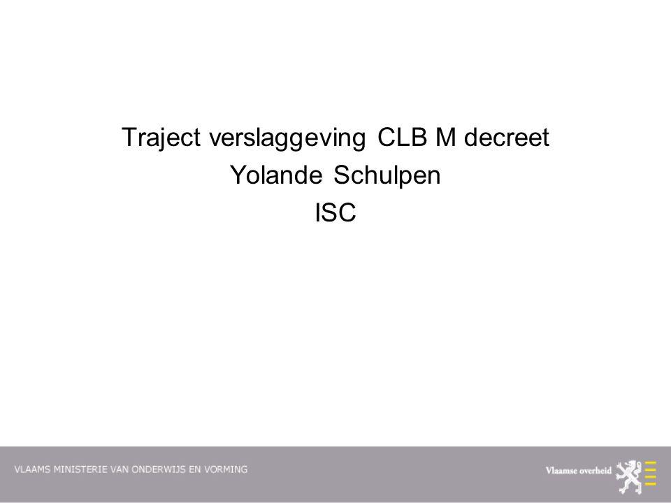 Traject verslaggeving CLB M decreet Yolande Schulpen ISC