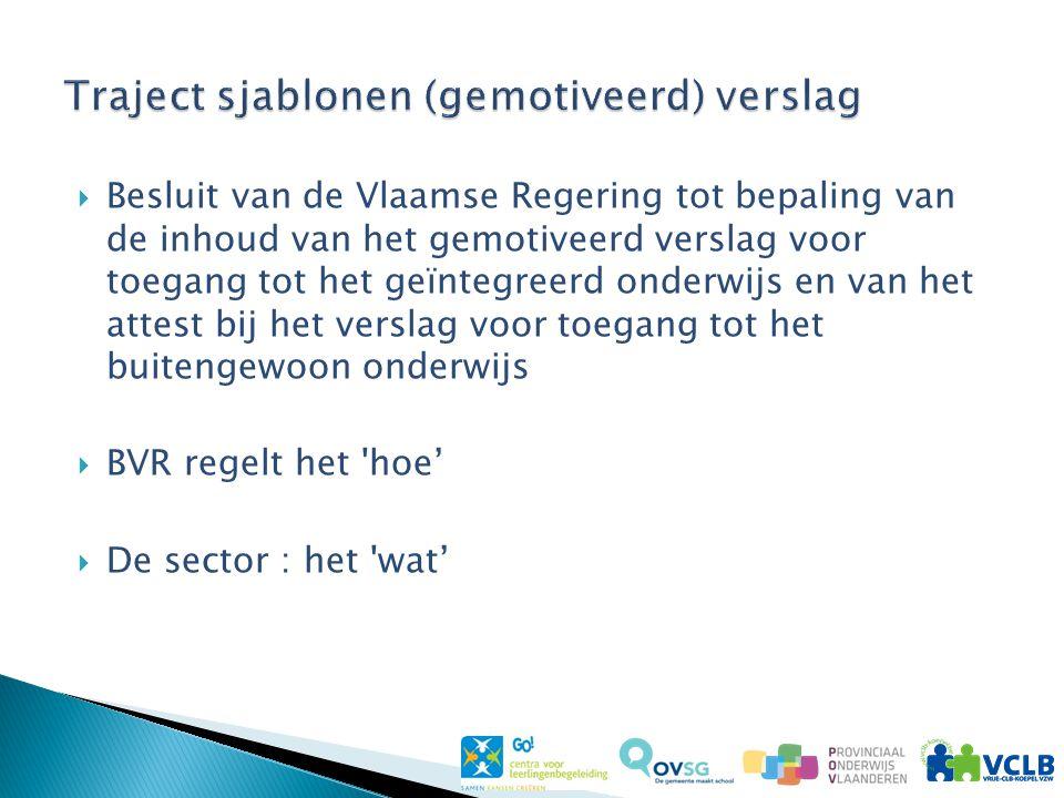 Besluit van de Vlaamse Regering tot bepaling van de inhoud van het gemotiveerd verslag voor toegang tot het geïntegreerd onderwijs en van het attest