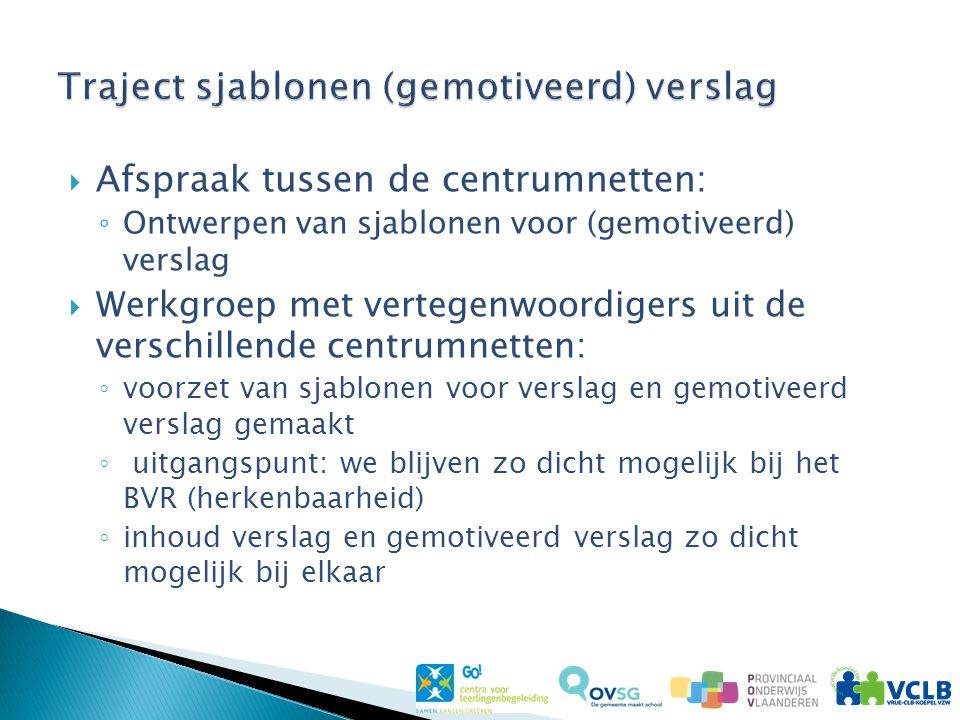  Afspraak tussen de centrumnetten: ◦ Ontwerpen van sjablonen voor (gemotiveerd) verslag  Werkgroep met vertegenwoordigers uit de verschillende centr