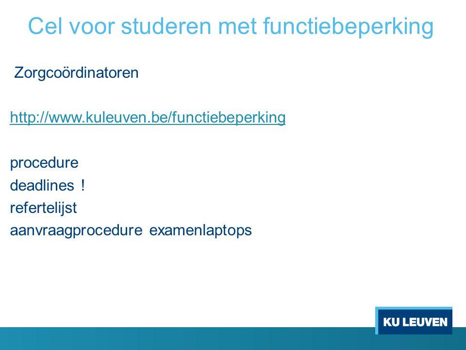Cel voor studeren met functiebeperking Zorgcoördinatoren http://www.kuleuven.be/functiebeperking procedure deadlines .