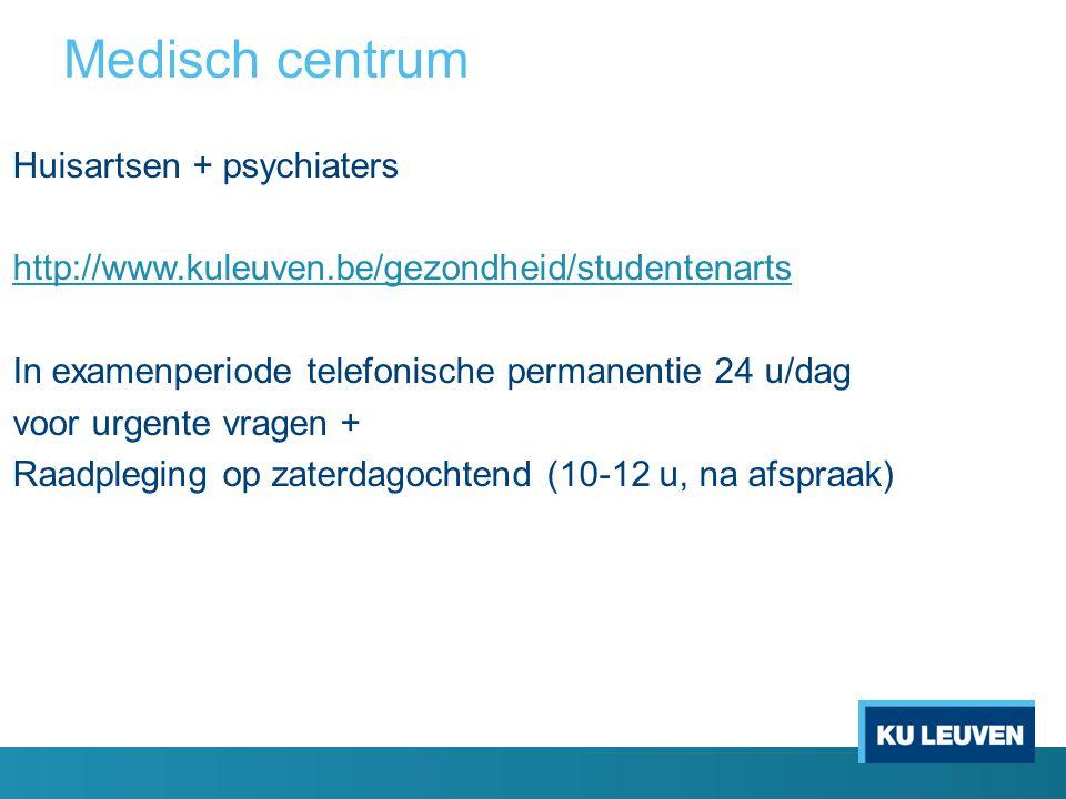 Medisch centrum Huisartsen + psychiaters http://www.kuleuven.be/gezondheid/studentenarts In examenperiode telefonische permanentie 24 u/dag voor urgente vragen + Raadpleging op zaterdagochtend (10-12 u, na afspraak)