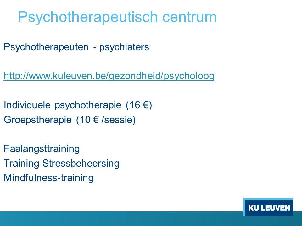 Psychotherapeutisch centrum Psychotherapeuten - psychiaters http://www.kuleuven.be/gezondheid/psycholoog Individuele psychotherapie (16 €) Groepstherapie (10 € /sessie) Faalangsttraining Training Stressbeheersing Mindfulness-training