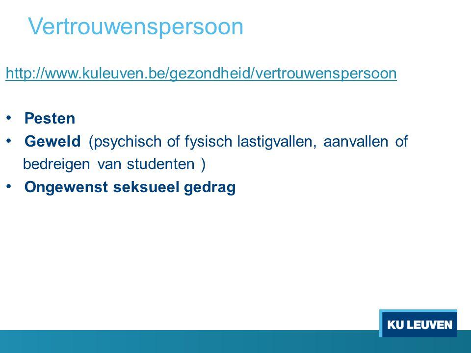 Vertrouwenspersoon http://www.kuleuven.be/gezondheid/vertrouwenspersoon Pesten Geweld (psychisch of fysisch lastigvallen, aanvallen of bedreigen van studenten ) Ongewenst seksueel gedrag