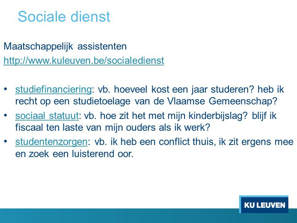 Sociale dienst Maatschappelijk assistenten http://www.kuleuven.be/socialedienst studiefinanciering: vb.