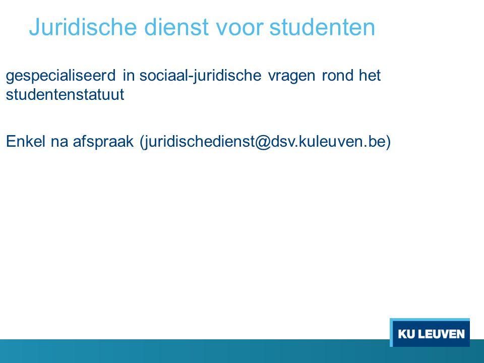 Juridische dienst voor studenten gespecialiseerd in sociaal-juridische vragen rond het studentenstatuut Enkel na afspraak (juridischedienst@dsv.kuleuven.be)