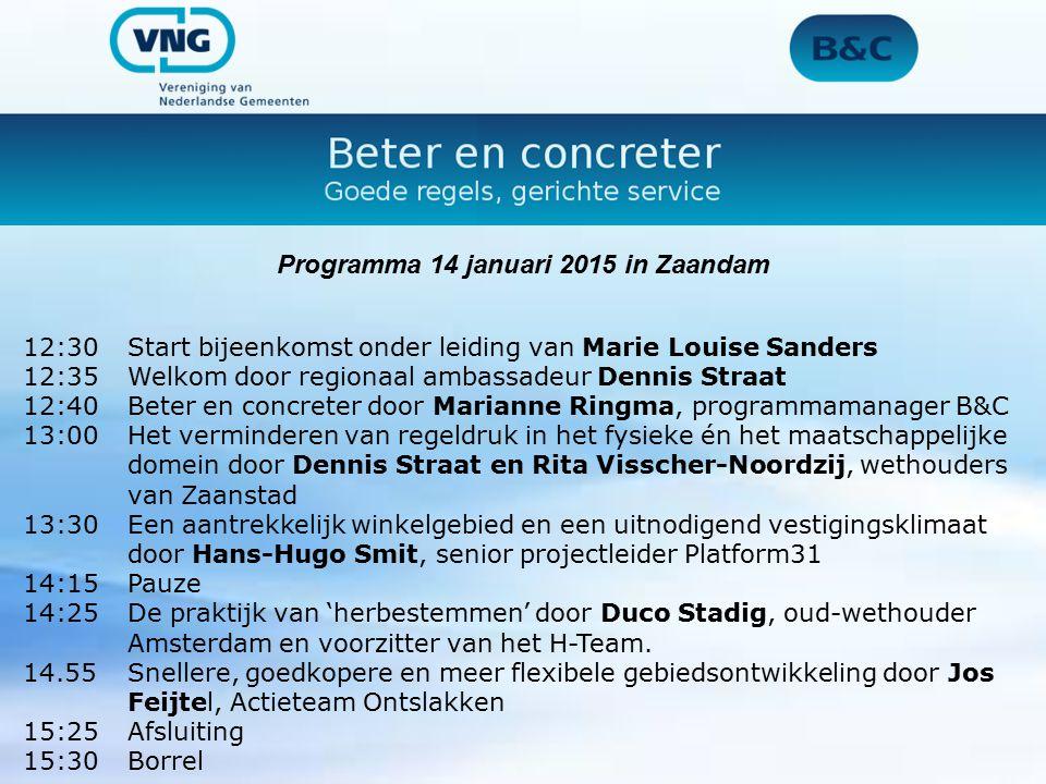 Programma 14 januari 2015 in Zaandam 12:30Start bijeenkomst onder leiding van Marie Louise Sanders 12:35Welkom door regionaal ambassadeur Dennis Straa