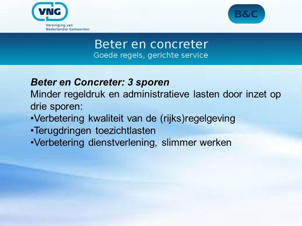 Beter en Concreter: 3 sporen Minder regeldruk en administratieve lasten door inzet op drie sporen: Verbetering kwaliteit van de (rijks)regelgeving Ter